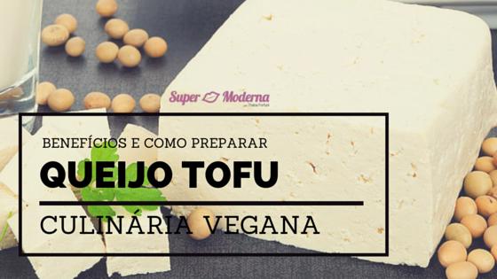Queijo Tofu: benefícios e como preparar